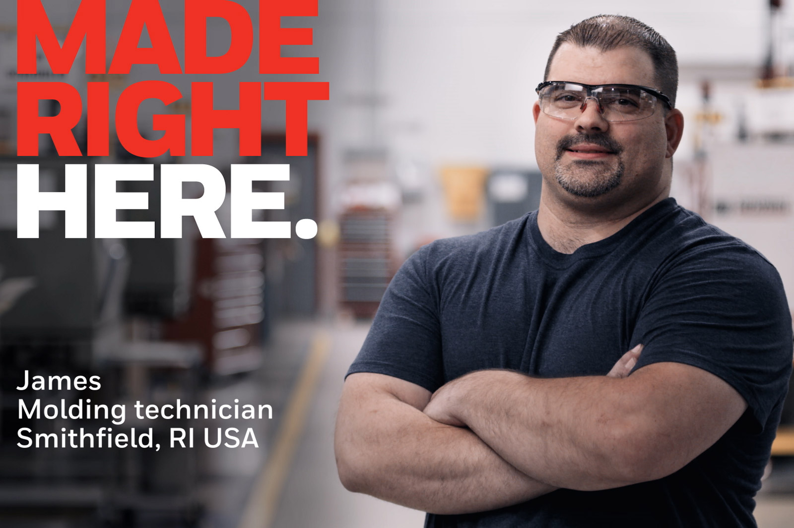 Made Right Here. James, Molding technician, Smithfield, RI USA